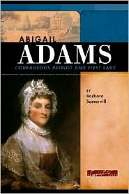 Abigail Adams Courageous Patriot and First Lady
