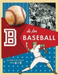 B Is for Baseball: Running the Bases from A to Z