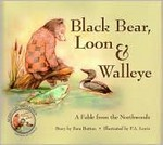 Black Bear, Loon  and Walleye: The fable from the Northwoods