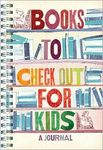 Books to check out for kids: A journal
