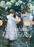 Carnation, Lily, Lily, Rose: The Story of a Painting