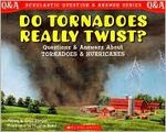 Do tornadoes really twist? Questions and Answers about Tornadoes and hurricanes