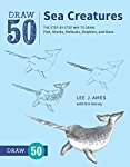 Draw 50 Sea Creatures: The Step-by-Step Way to Draw Fish, Sharks, Mollusks, Dolphins, and More