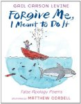 Forgive Me, I Meant to Do It: False Apology Poems