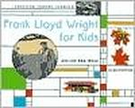 Frank Lloyd Wright for Kids: His life and his ideas