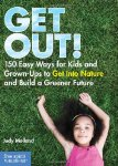 Get Out!: 150 Easy Ways for Kids and Grown-Ups to Get Into Nature and Build a Gr