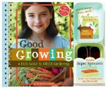 Good Growing: A Kid's Guide to Green Gardening (Klutz)