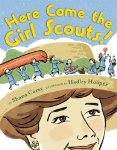 Here Come the Girl Scouts!: The Amazing All-True Story of  Juliette 'Daisy' Gord
