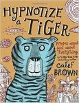 Hypnotize a Tiger: Poems about just about everything