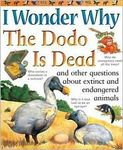 I wonder why the Dodo is dead and other questions about extinct and endangered a