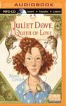 Juliet Dove, Queen of Love Audio