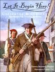 Let it Begin Here: Lexington and Concord, First Battles of the American Revoluti