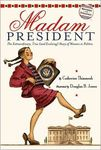 Madam President: The Extraordinary, True (and Evolving) Story of Women in Politi