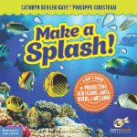 Make a Splash!: A Kid's Guide to Protecting Our Oceans, Lakes, Rivers, and Wetla