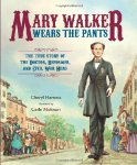 Mary Walker Wears the Pants: The True Story of the Doctor, Reformer, and Civil W