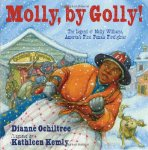 Molly, by Golly! The Legend of Molly Williams, America's First Female Firefighte