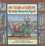My Tour Of Europe By Teddy Roosevelt , Age 10