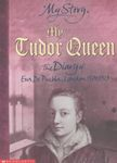 My Tudor Queen: The Diary of Eva de Puebla, London 1501-1513