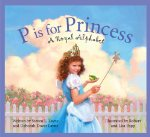 P Is for Princess: A Royal Alphabet (Sleeping Bear Alphabets)