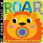 Roar: A big-mouthed books of sounds!