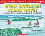 What Makes An Ocean Wave? Questions and Answers about Oceans and Ocean life