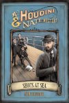 Shots at Sea: A Houdini and Nate Mystery