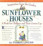 Sunflower Houses : Inspiration from the Garden - A Book for Children and Their G