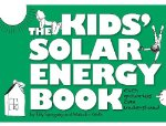 The Kids' Solar Energy Book: Even Grown-Ups Can Understand
