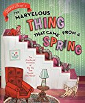 The Marvelous Thing That Came from a Spring: The Accidental Invention of the Toy