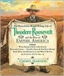 The Remarkable rough-riding Life of Theodore Roosevelt and the Rise of Empire Am