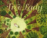 The Tree Lady: The True Story of How One Tree-Loving Woman Changed a City Foreve