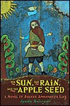The Sun, the Rain, and the Apple Seed: A Novel of Johnny Appleseed's Life