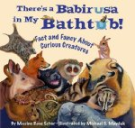 There's a Babirusa in My Bathtub! Fact and Fancy About Curious Creatures