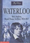 Waterloo: Bob Jenkins Royal Horse Artillery 1814-1817