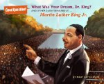 What Was Your Dream, Dr. King?: And Other Questions About... Martin Luther King