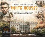 Who's Haunting the White House? The President's Mansion and the Ghosts Who Live