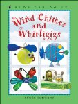 Wind Chimes and Whirligigs (Kids Can Do It)