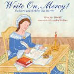 Write On, Mercy! The Secret Life of Mercy Otis Warren